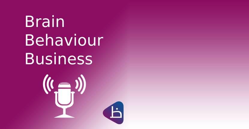 PODCAST: Brain Behaviour Business